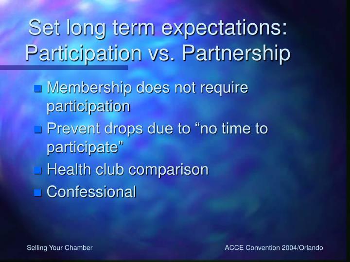 Set long term expectations: Participation vs. Partnership