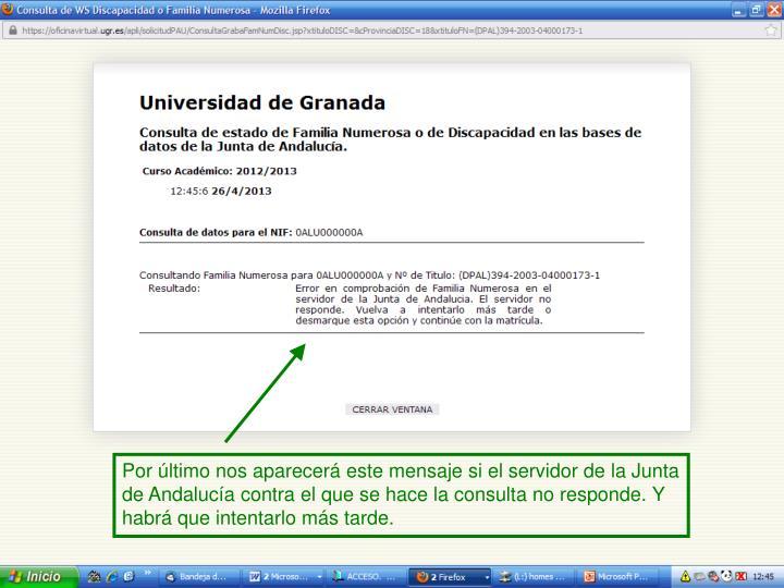 Por último nos aparecerá este mensaje si el servidor de la Junta de Andalucía contra el que se hace la consulta no responde. Y habrá que intentarlo más tarde.