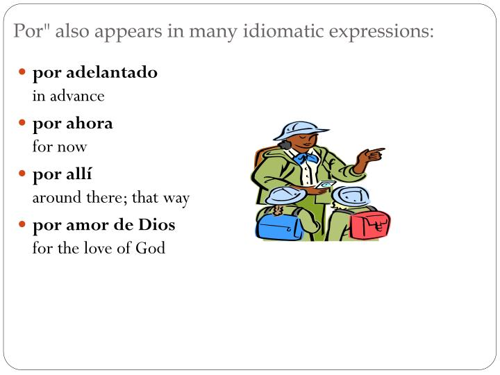 "Por"" also appears in many idiomatic expressions:"