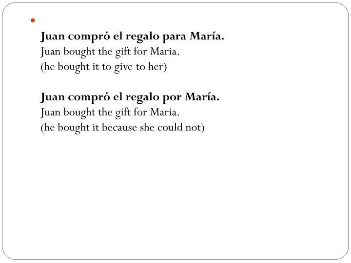 Juan compró el regalo para María.