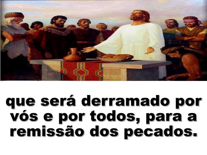 que será derramado por vós e por todos, para a remissão dos pecados.