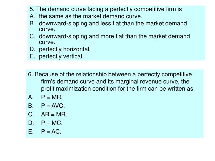 5. The demand curve facing a perfectly competitive firm is