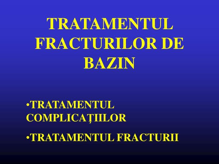 TRATAMENTUL FRACTURILOR DE BAZIN