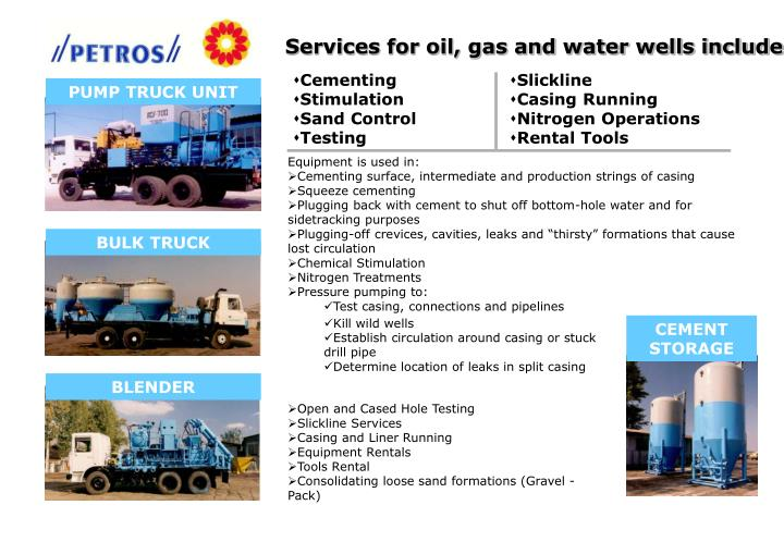 Services for oil, gas and water wells include: