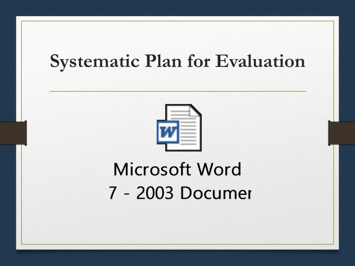 Systematic Plan for Evaluation
