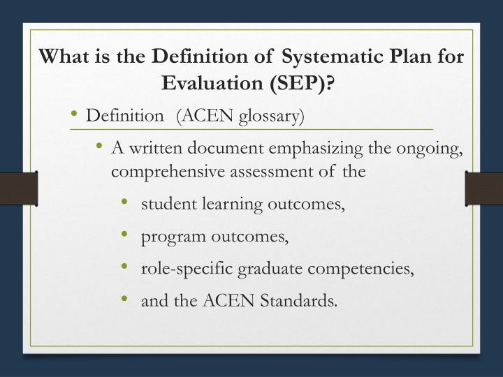 What is the Definition of Systematic Plan for Evaluation (SEP)?