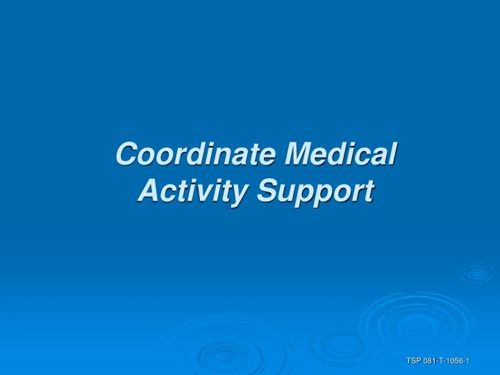 Coordinate medical activity support