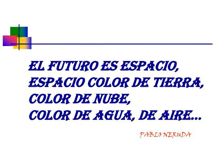 EL FUTURO ES ESPACIO, ESPACIO COLOR DE TIERRA,