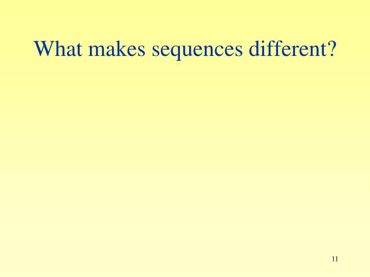 What makes sequences different?