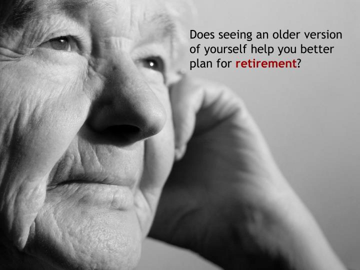 Does seeing an older version of yourself help you better plan for