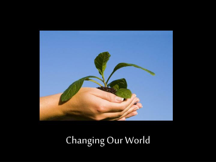 Changing Our World