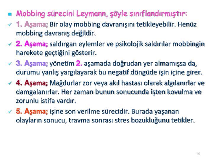 Mobbing sürecini Leymann, şöyle sınıflandırmıştır: