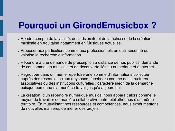 Pourquoi un GirondEmusicbox ?