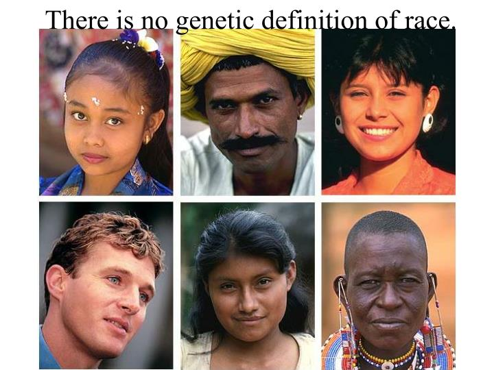 There is no genetic definition of race.