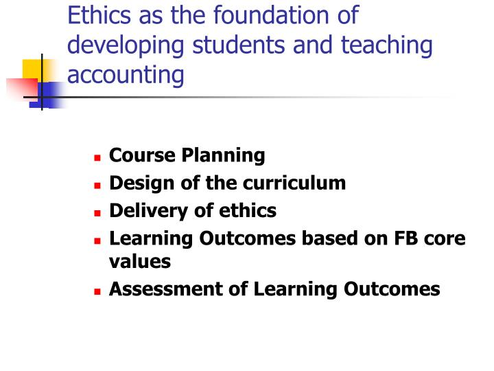 Ethics as the foundation of developing students and teaching accounting
