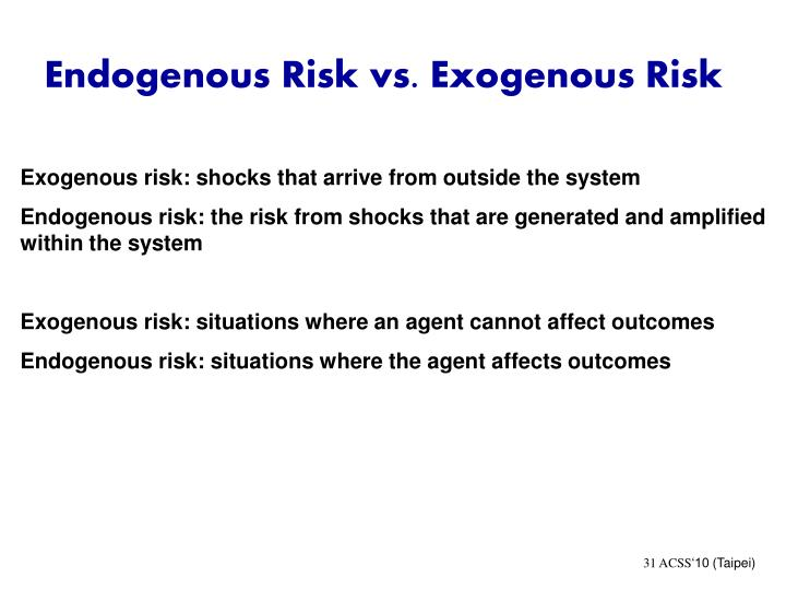 Endogenous Risk vs. Exogenous Risk