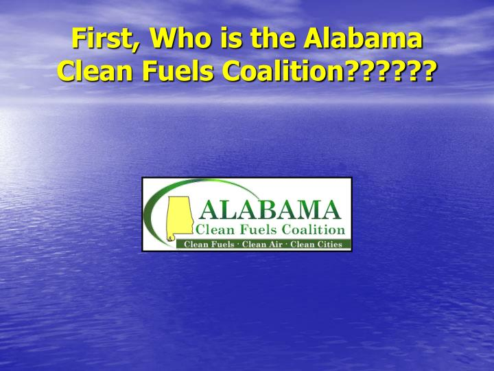 First, Who is the Alabama Clean Fuels Coalition??????