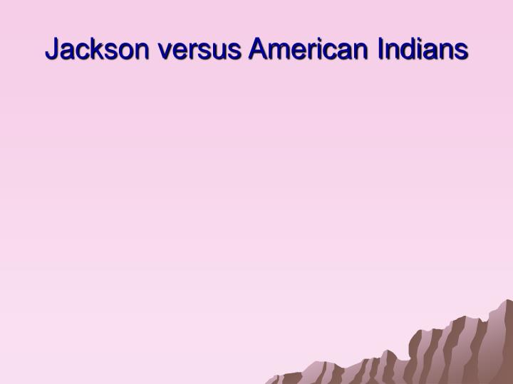 Jackson versus American Indians