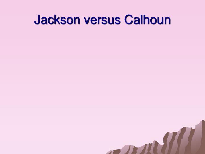 Jackson versus Calhoun