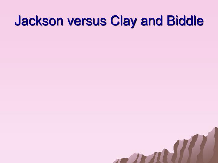Jackson versus Clay and Biddle
