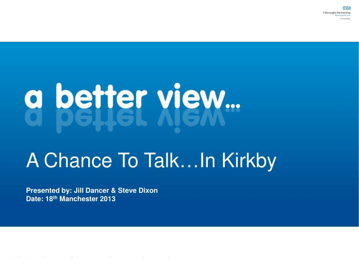A Chance To Talk…In Kirkby