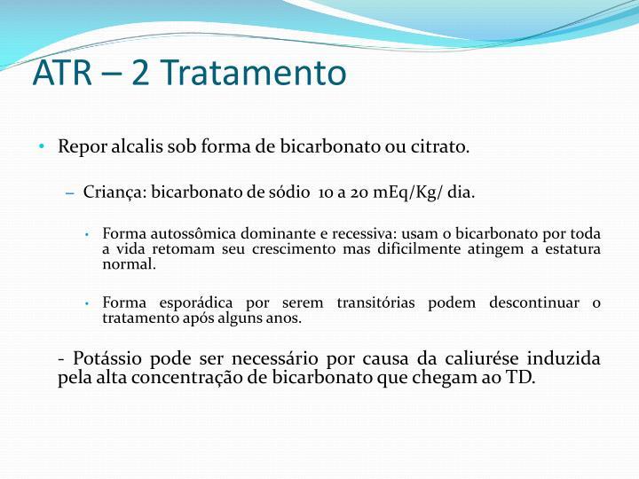 ATR – 2 Tratamento