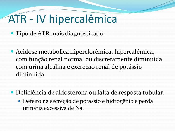 ATR - IV hipercalêmica