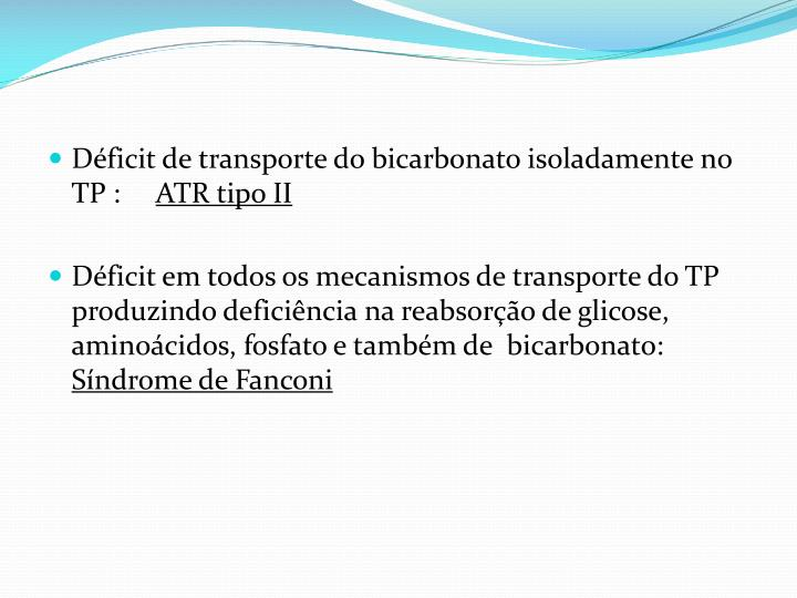 Déficit de transporte do bicarbonato isoladamente no TP :