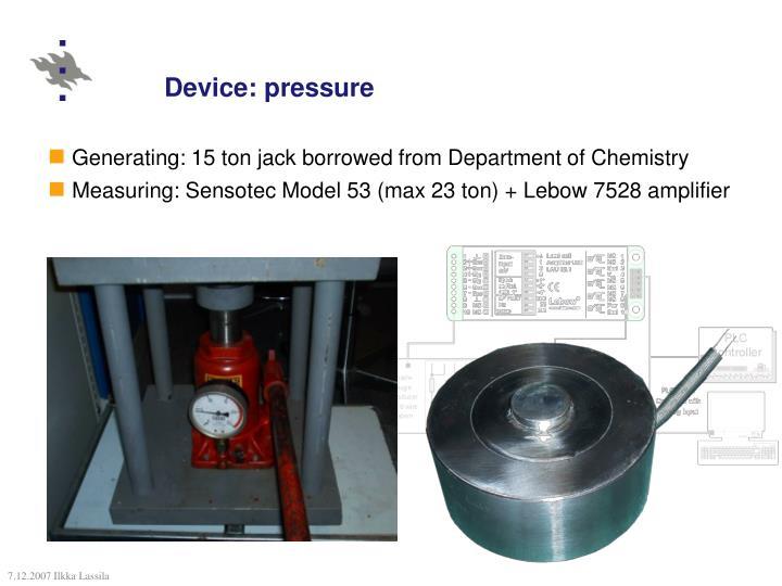 Device: pressure