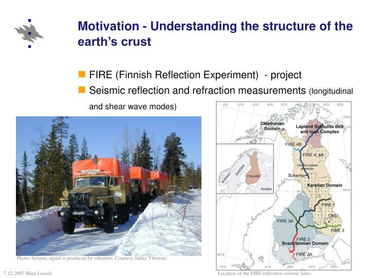Motivation - Understanding the structure of the earth's crust