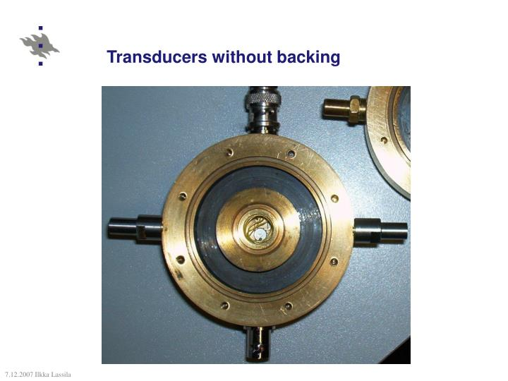 Transducers without backing