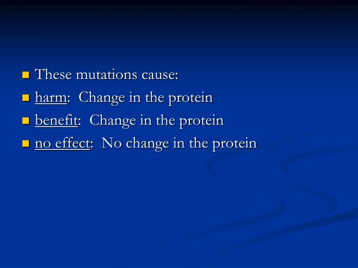 These mutations cause: