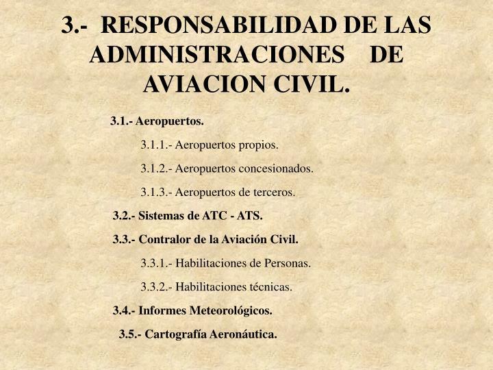 3.-  RESPONSABILIDAD DE LAS ADMINISTRACIONES    DE AVIACION CIVIL.