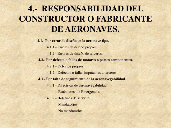 4.-  RESPONSABILIDAD DEL CONSTRUCTOR O FABRICANTE DE AERONAVES.
