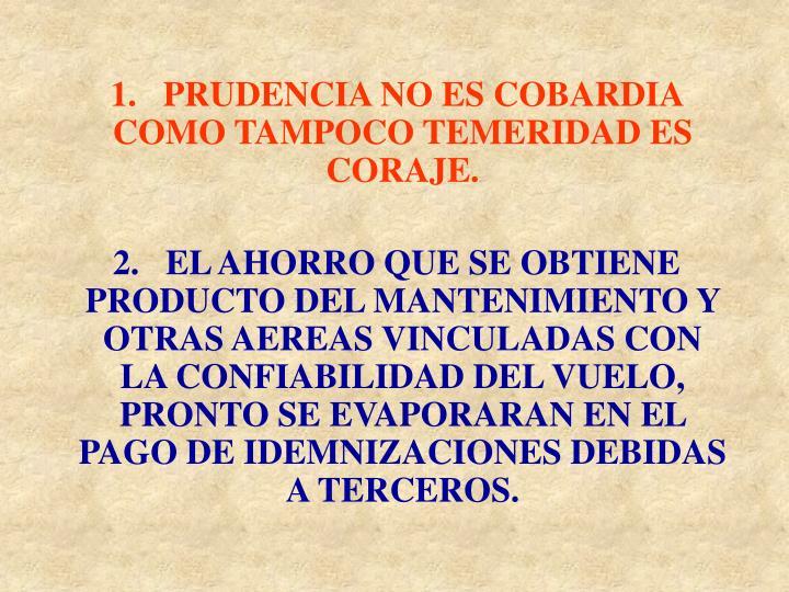 1.   PRUDENCIA NO ES COBARDIA COMO TAMPOCO TEMERIDAD ES CORAJE.