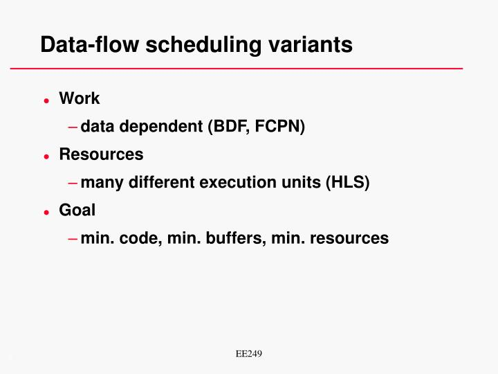 Data-flow scheduling variants