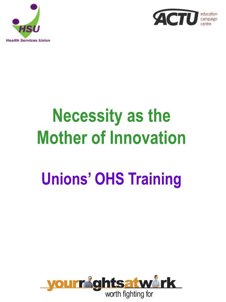 Necessity as the mother of innovation unions ohs training