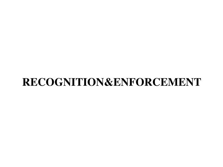 RECOGNITION&ENFORCEMENT