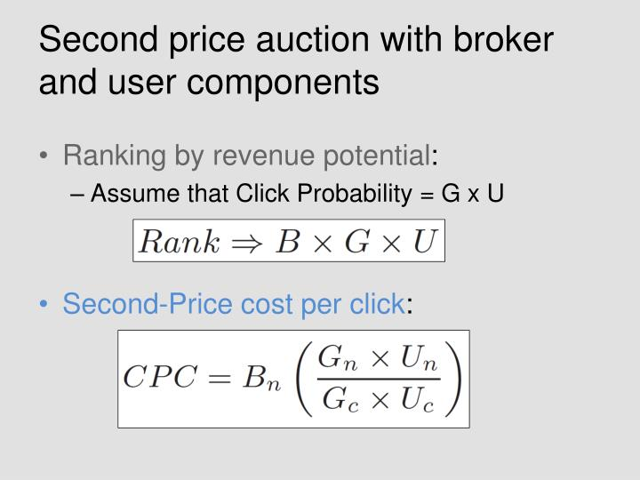 Second price auction with broker and user components