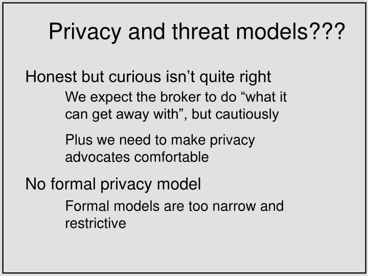 Privacy and threat models???