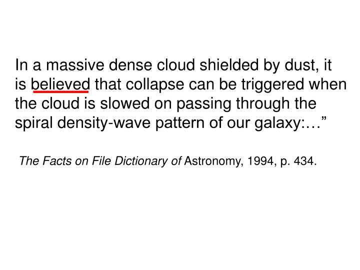 In a massive dense cloud shielded by dust, it is believed that collapse can be triggered when the cloud is slowed on passing through the spiral density-wave pattern of our galaxy:…""