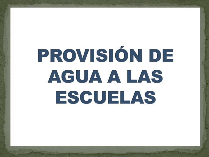 PROVISIN DE AGUA A LAS ESCUELAS
