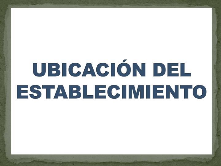 UBICACIN DEL ESTABLECIMIENTO