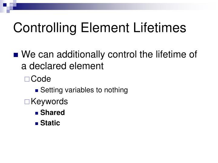 Controlling Element Lifetimes