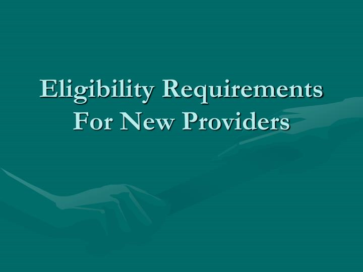 Eligibility Requirements For New Providers