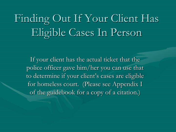 Finding Out If Your Client Has Eligible Cases In Person