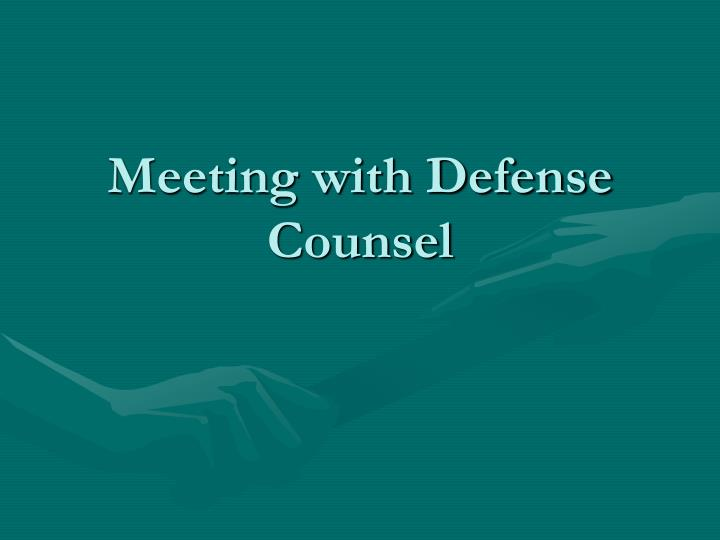 Meeting with Defense Counsel