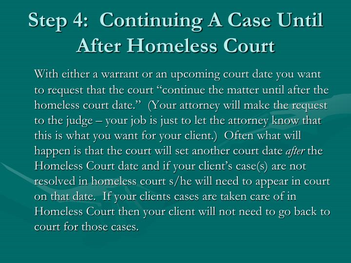 Step 4:  Continuing A Case Until After Homeless Court