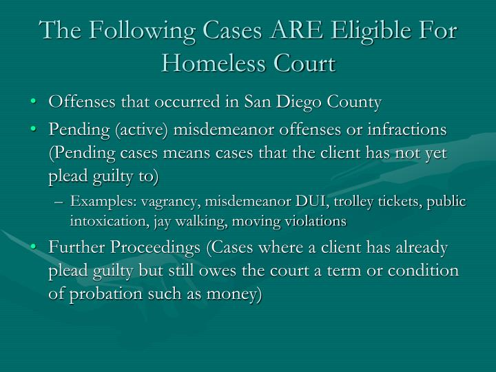 The Following Cases ARE Eligible For Homeless Court
