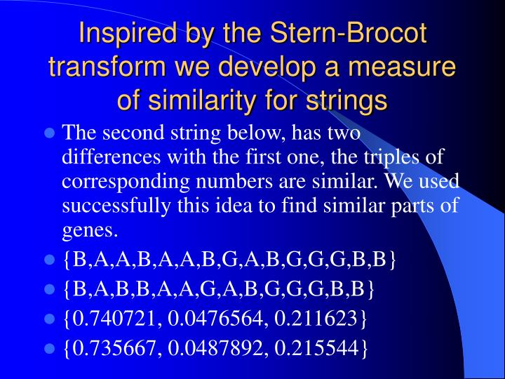 Inspired by the Stern-Brocot  transform we develop a measure of similarity for strings